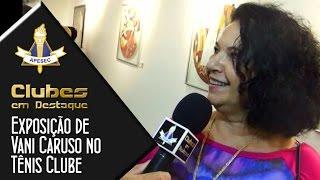 Clubes em Destaque 24-03-2015 Exposição de arte no Tênis Clube, com a artista Vani Caruso