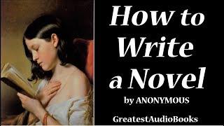 HOW TO WRITE A NOVEL - FULL AudioBook | GreatestAudioBooks