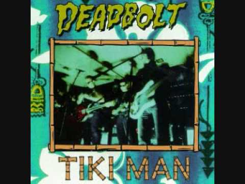 Deadbolt - From the album Tiki Man. Deadbolt's music combines surf rock, goth, psychobilly and blues.