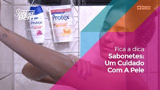 #FicaADica Sabonetes: Um Cuidado Com A Pele