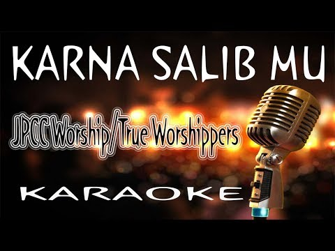 KARNA SALIB MU - JPCC Worship/True Worshippers ( KARAOKE HQ Audio )