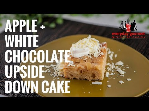 Apple and White Chocolate Upside Down Cake | Everyday Gourmet S7 EP48