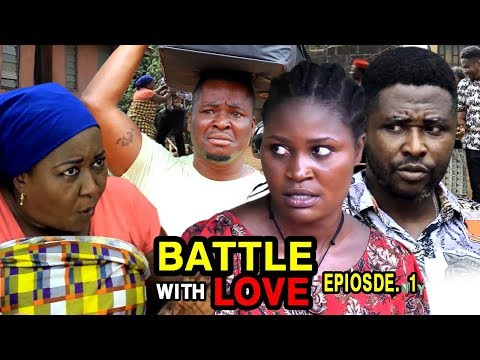 BATTLE WITH LOVE EPISODE 1 - (New Movie) 2020 Latest Nigerian Nollywood Movie Full HD