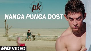Nanga Punga Dost – PK (Video Song) | Aamir Khan & Anushka Sharma