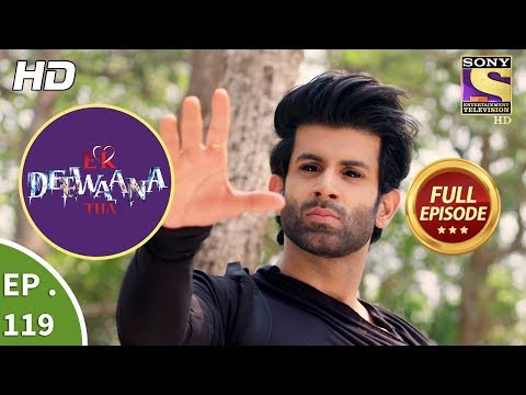 Ek Deewaana Tha - Ep 119 - Full Episode - 5th  April, 2018
