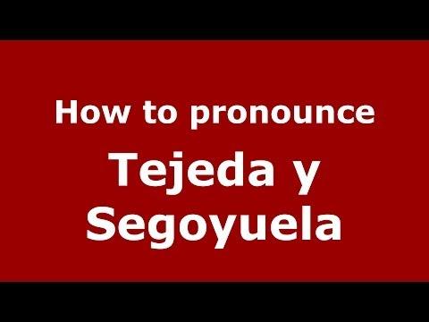 How to pronounce Tejeda y Segoyuela (Spanish/Spain) - PronounceNames.com