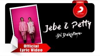 Jebe & Petty - Di Dekatmu [Official Lyric Video]