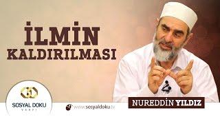 41) Hadislerle Diriliş - İLMİN KALDIRILMASI - Nureddin Yıldız - Sosyal Doku Vakfı