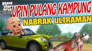 Video Upin ipin pulang kampung , Nabrak Ultraman GTA Lucu MP3, 3GP, MP4, WEBM, AVI, FLV November 2018