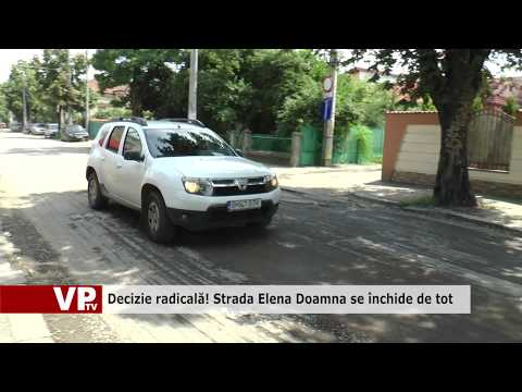 Decizie radicală! Strada Elena Doamna se închide de tot