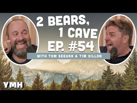 Ep. 54 | 2 Bears 1 Cave w/ Tom Segura & Tim Dillon