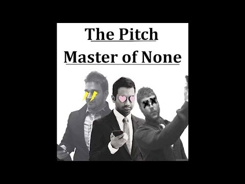 The Pitch: Episode 1- Master of None