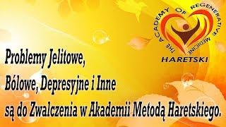 Problemy Jelitowe, Bólowe, Depresyjne i Inne są do Zwalczenia w Akademii Metodą Haretskiego.