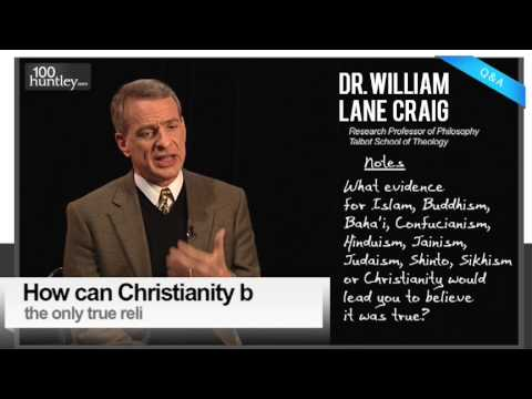 How Can Christianity Be The One True Religion? Dr. William Lane Craig