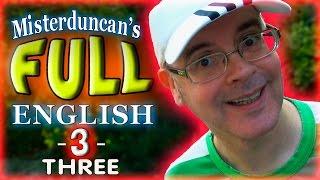 Misterduncan's FULL ENGLISH - 3 -THREE