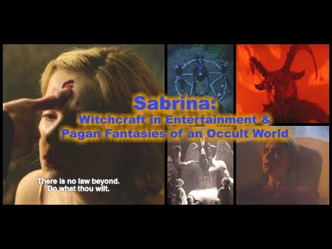 Sabrina: Witchcraft In Entertainment & Pagan Fantasies Of An Occult World