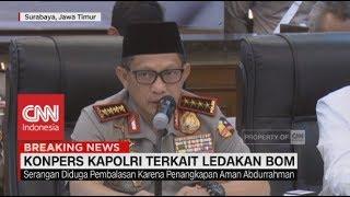 Video Konpers Kapolri Terkait Ledakan Bom di Surabaya MP3, 3GP, MP4, WEBM, AVI, FLV Agustus 2018