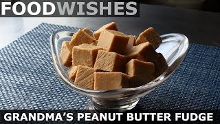 Grandma's Peanut Butter Fudge - Food Wishes by Food Wishes