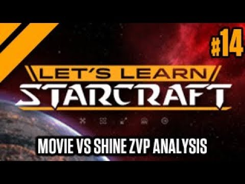 Let's Learn Starcraft #14: Movie Vs Shine ZvP Analysis