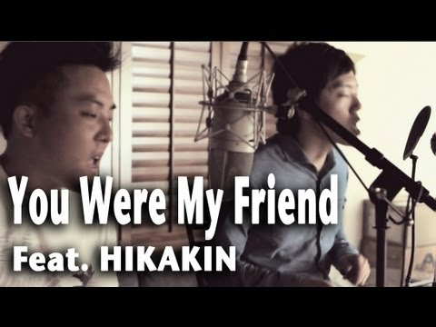 choi - MP3! - http://bit.ly/YouWereMyFriendMP3 Follow HIKAKIN  here!!! - http://www.youtube.com/HIKAKIN http://www.facebook.com/HIKAKIN http://twitter.com/HIKAK...