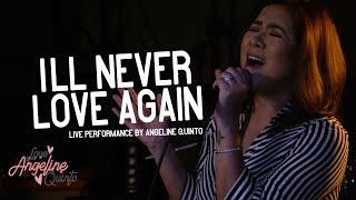 Angeline Quinto -  I'll Never Love Again (Live Performance)