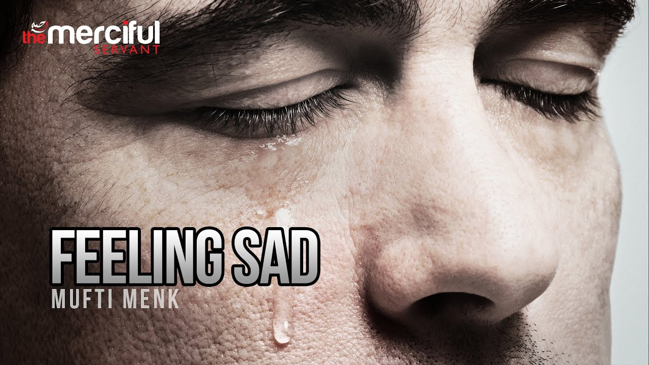 Feeling Sad – Mufti Menk
