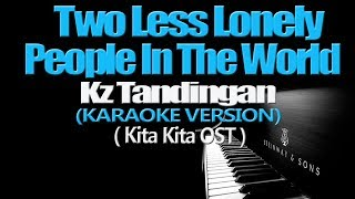 Video TWO LESS LONELY PEOPLE IN THE WORLD - KZ Tandingan (KARAOKE VERSION) (Kita Kita OST) MP3, 3GP, MP4, WEBM, AVI, FLV Agustus 2018