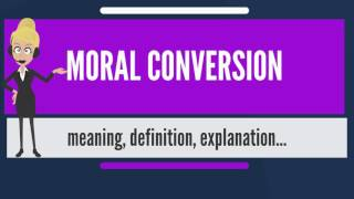 What is MORAL CONVERSION? What does MORAL CONVERSION mean? MORAL CONVERSION meaning - MORAL...