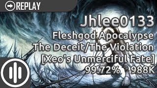 Jhlee0133 | Fleshgod Apocalypse -The Deceit/The Violation [Xeo's Unmerciful Fate] | 99.72% 988K Video