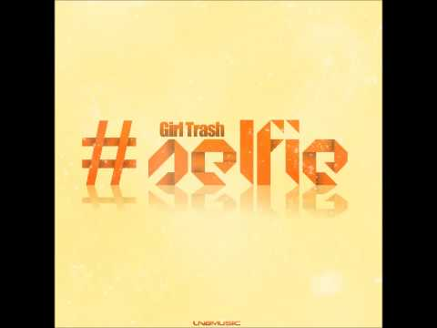 Girl Trash – #SELFIE (Sub Phonix Remix Edit)