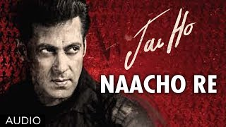 Naacho Re - Full Song Audio - Jai Ho