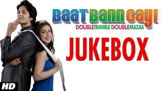 Full Songs Jukebox - Baat Bann Gayi