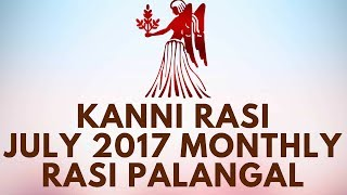 Kanni Rasi (Virgo) July Month Astrology Predictions 2017 – July Rasi Palangal 2017 - D NALLA BRAHMALet no one suppose that Kanya (Virgo), the sixth sign of the zodiac, is weak because it is feminine, earthy and a common sign. Kanya (Virgo) has a very special significance in the manifestative process. It represents consciousness-in-bondage, but with an understanding that the shackles can be cast away. It represents that Divine discontent which impels the aspirant onto the path of discipleship where mass is converted into energy and matter is subjugated to Spirit. Kanya (Virgo) contains within itself those finer forces of Nature which express ideals and strive for perfection; it is that energy which suffers for the growth and fruition of a child's desire. Kanya (Virgo) arouses conscience and suffering for a noble cause.Kanya (Virgo) is owned by Buddha (Mercury) which is also in its exaltation here. Shukra (Venus) is debilitated in this sign. Kanya (Virgo) produces intense activity in the realm of the intellect and psychic consciousness, where there is no place for personal pleasure and enjoyment. There is little of merriment produced by this sign, but for the attainment of siddhis there is no other sign which can be so helpful. Kanya (Virgo) is indeed very difficult to comprehend. It is the only sign in the zodiac symbolized by a single human figure and its mystic nature is enhanced by the fact that it is a maiden, not a married female adult. Hindu scriptures link it with Prithivi, the Earth, or Aditi, Celestial Space. The way Kanya (Virgo) influences the individual is difficult to describe. It symbolizes the Female Power (shakti). Yavanacharya described Kanya (Virgo) as holding fire in one hand — the significance of this statement becomes clear only when one pursues the symbolism of fire. There is not a thing or a particle in the universe which does not contain some land of latent fire. Kanya (Virgo) holds within itself the power which enables everything to grow. Jus