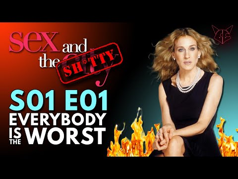 Sex and the Sh*tty | S01E01 | Why Carrie Bradshaw is the Worst | SATC