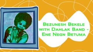 Bezunesh Bekele With Dahlak Band - Ene Negn Betuma