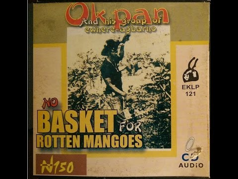 Okpan And His Group Of Ewhere Agbarho - No Basket For Rotten Mangoes