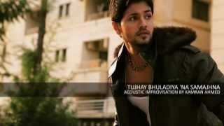 TUJHAY BHULA DIYA ' NA SAMAJHNA | KAMRAN AHMED | Acoustic Improvisation