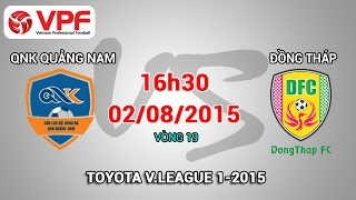 QNK Quảng Nam vs Đồng Tháp – V19 V.League 2015 | FULL, công phượng, u23 việt nam, vleague