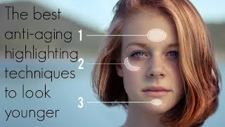 THE BEST ANTI AGING HIGHLIGHTING TECHNIQUES TO LOOK YOUNGER by Wayne Goss