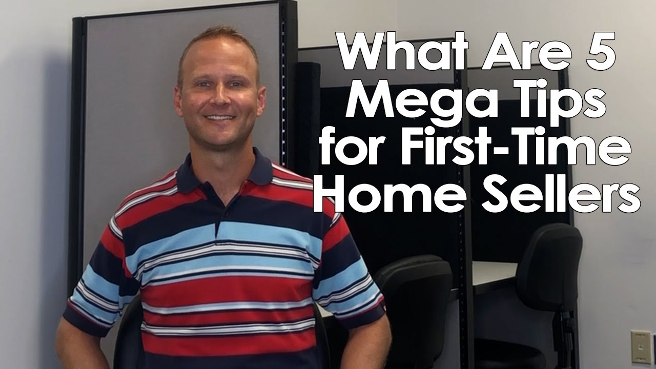 What Are 5 Mega Tips for First-Time Home Sellers?