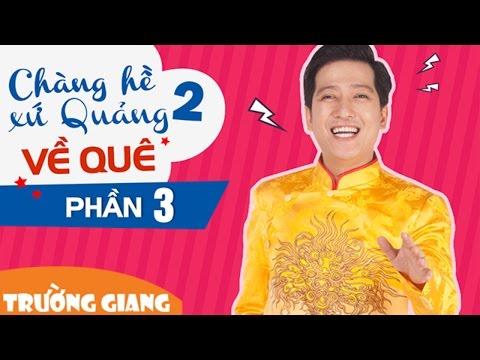Liveshow Trường Giang 2016 Chàng Hề Xứ Quảng 2 - Phần 3