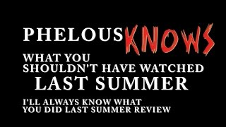 I'll Always Know What You Did Last Summer - Phelous