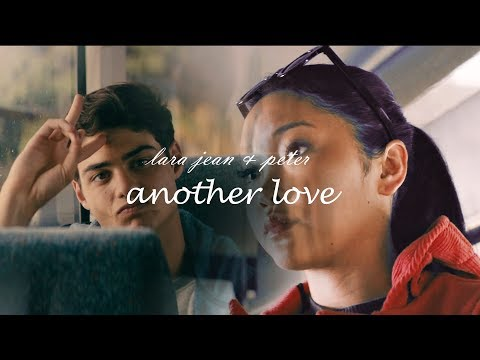 lara jean & peter | another love (to all the boys i've loved before)