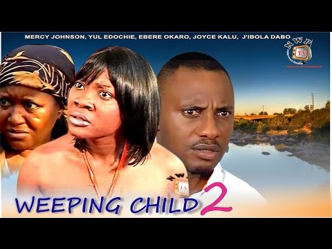 Weeping Child 2  - Nigerian Nollywood Movie