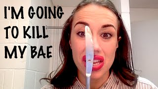I'm Going To Kill My Bae!