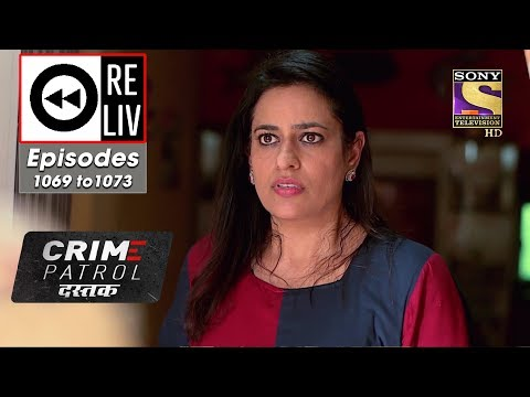 Weekly ReLIV - Crime Patrol Dastak - 24th June To 28th June 2019 - Episodes 1069 To 1073