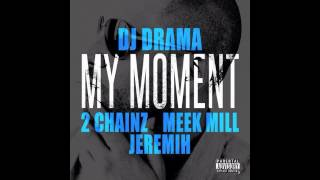 My Moment Official Instrumental with Hook - DJ Drama, 2 Chainz, Meek Mill, Jeremih