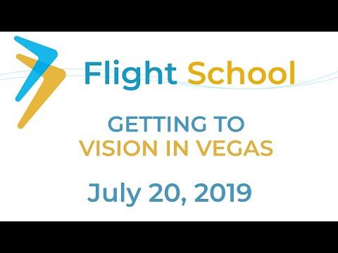 Flight School | Getting to VISION in VEGAS | July 20, 2019