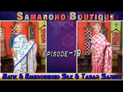 Samaroho Boutique || Epi - 19 || Batik & Embroidered Silk & Tasar Sarees Special Episode ||