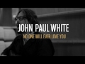 John Paul White No One Will Ever Love You